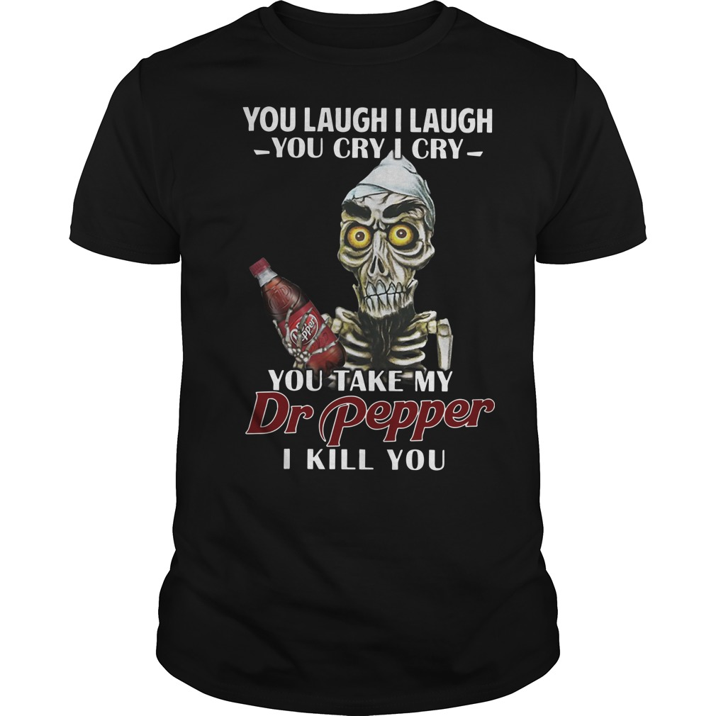 Skull you laugh I laugh you cry I cry you take my Dr pepper I kill Guys t-shirt