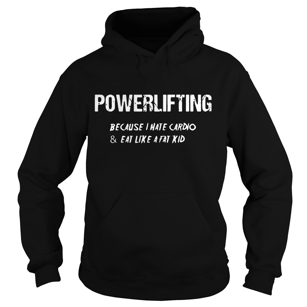 Powerlifting because I hate cardio and eat like a fat kid Hoodie