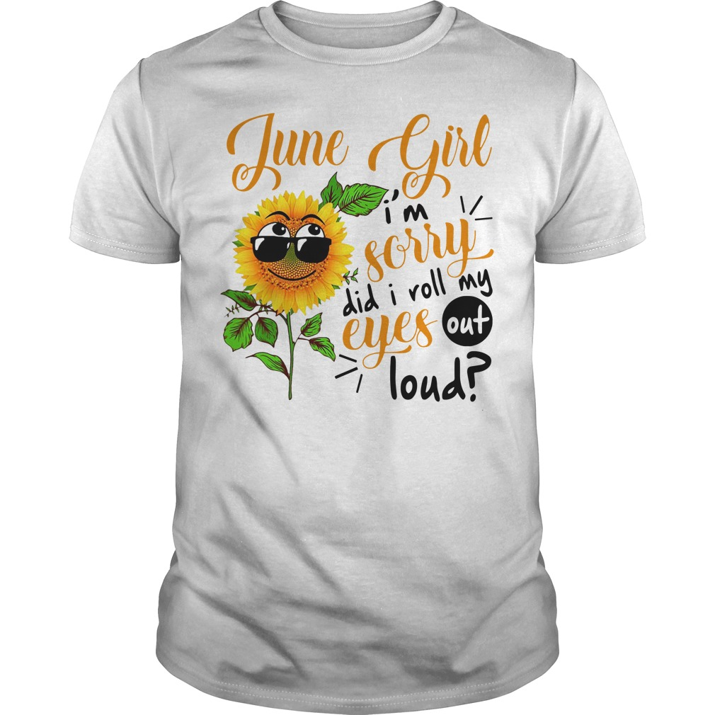Sunflower june girl I'm sorry di I roll my eyes out loud Guys t-shirt