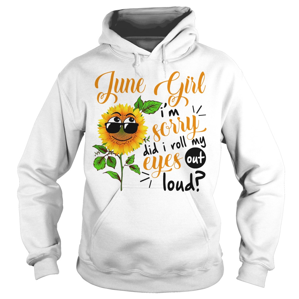 Sunflower june girl I'm sorry di I roll my eyes out loud Hoodie