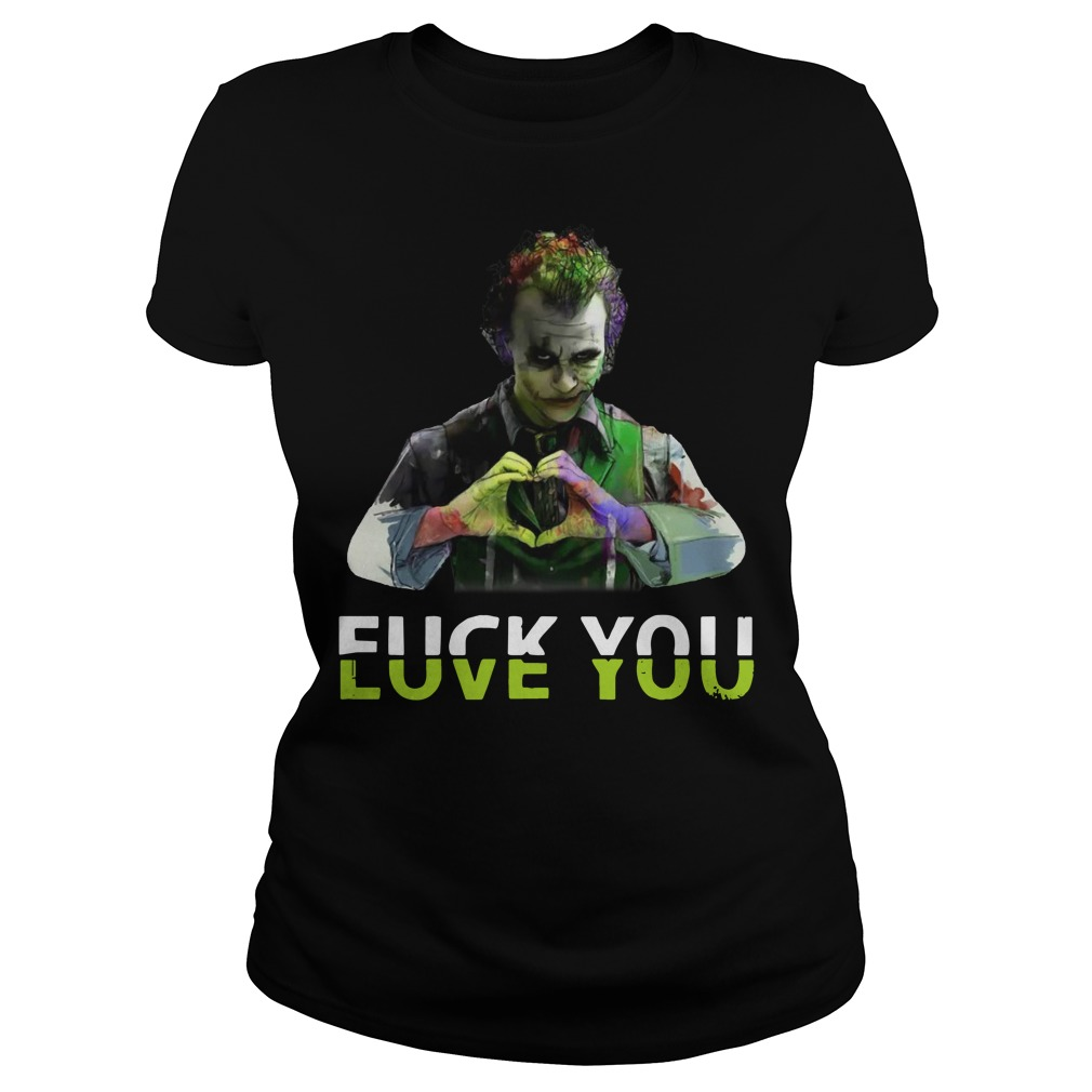 Joker fuck you love you Ladies t-shirt