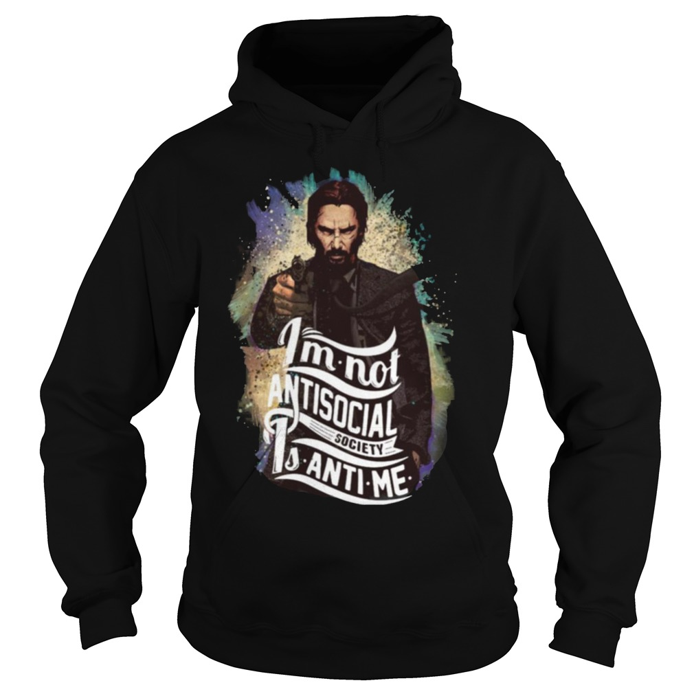 John wick I'm Not Antisocial Society Is Anti me Hoodie