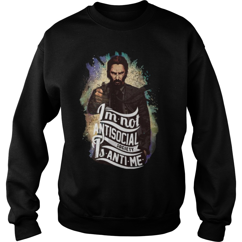 John wick I'm Not Antisocial Society Is Anti me Sweater