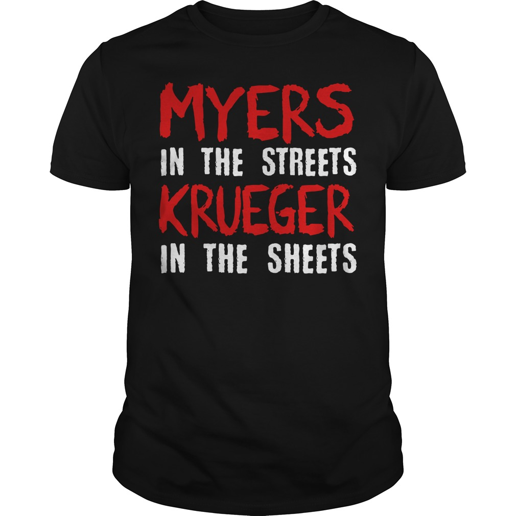 Myers in the streets krueger in the sheets Guys t-shirt