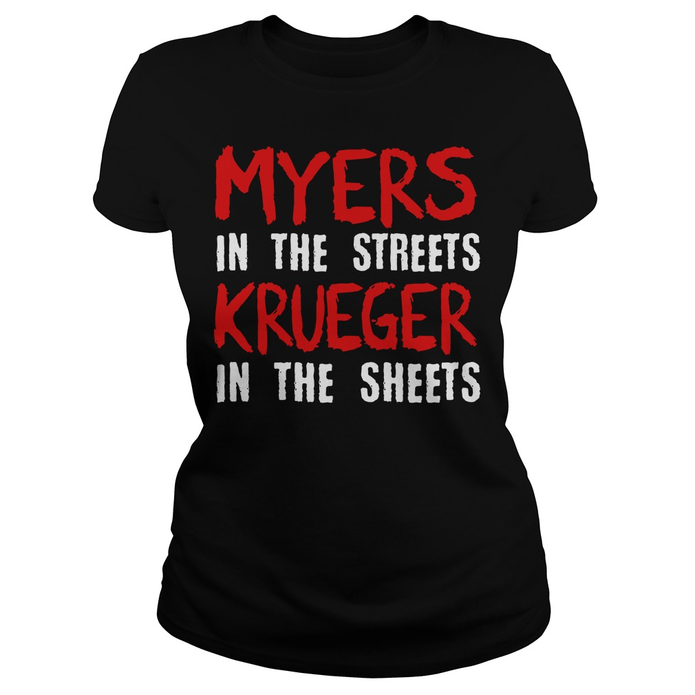 Myers in the streets krueger in the sheets Ladies t-shirt
