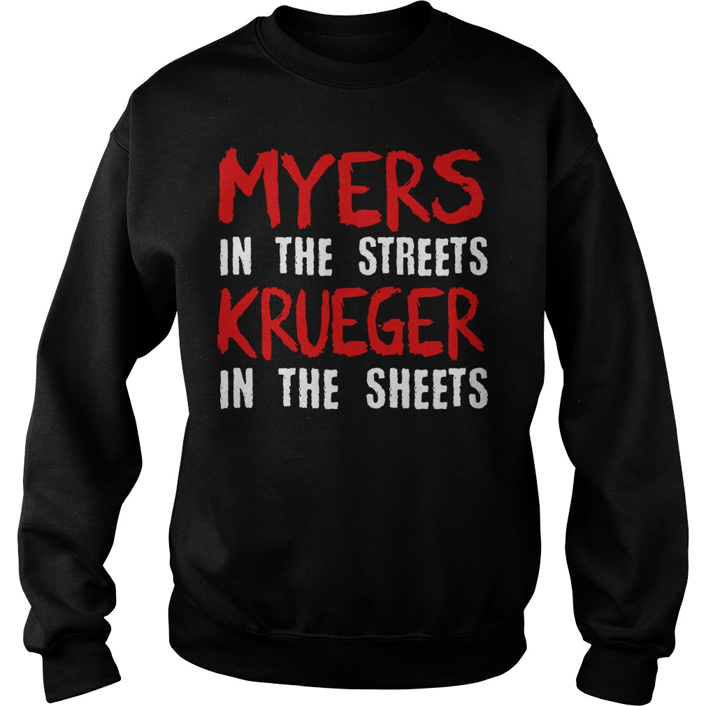 Myers in the streets krueger in the sheets Sweater