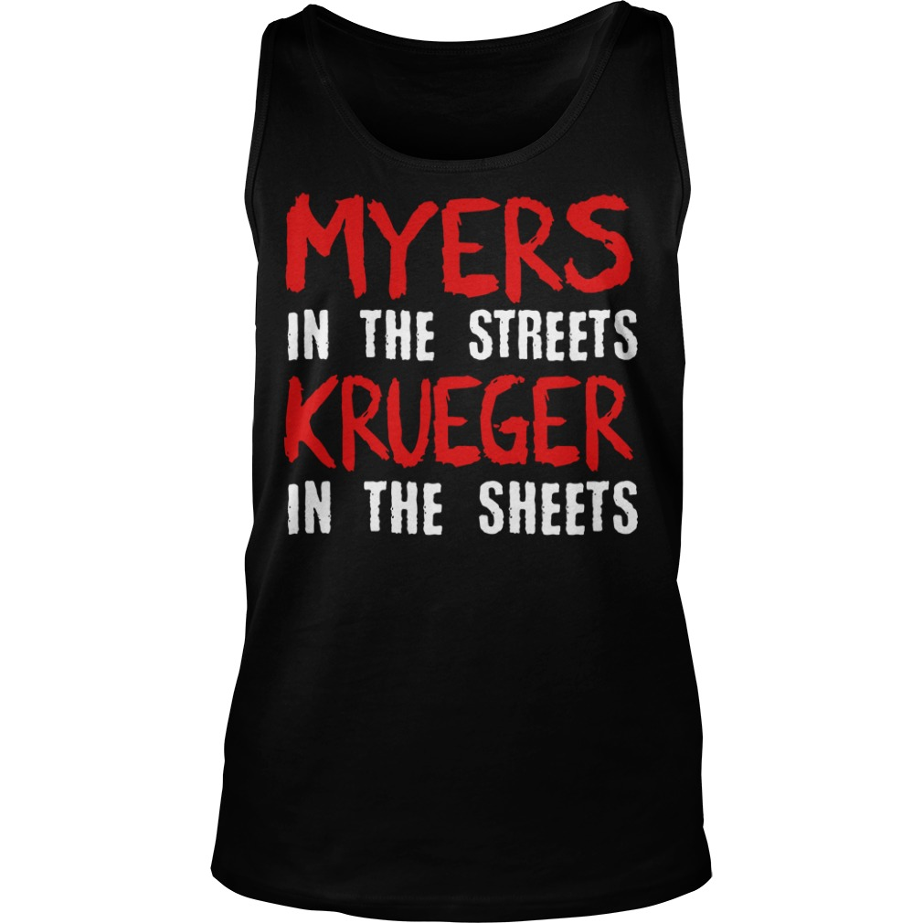 Myers in the streets krueger in the sheets Tank top