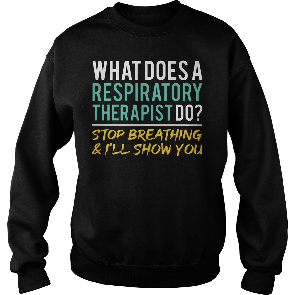 What does a respiratory therapist do stop breathing and I'll show you Sweater