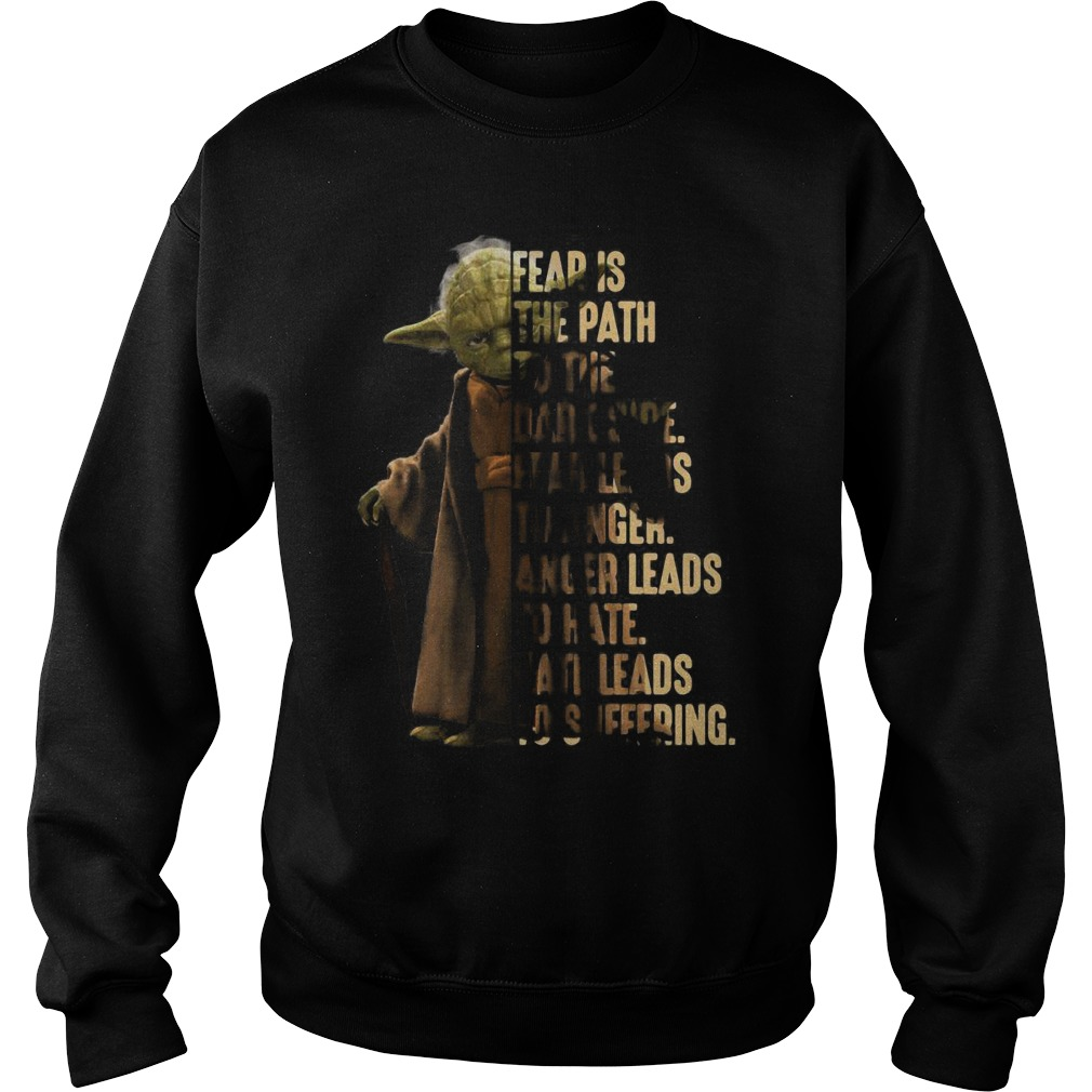 Yoda fear is the path to the dark side fear leads to anger Sweater