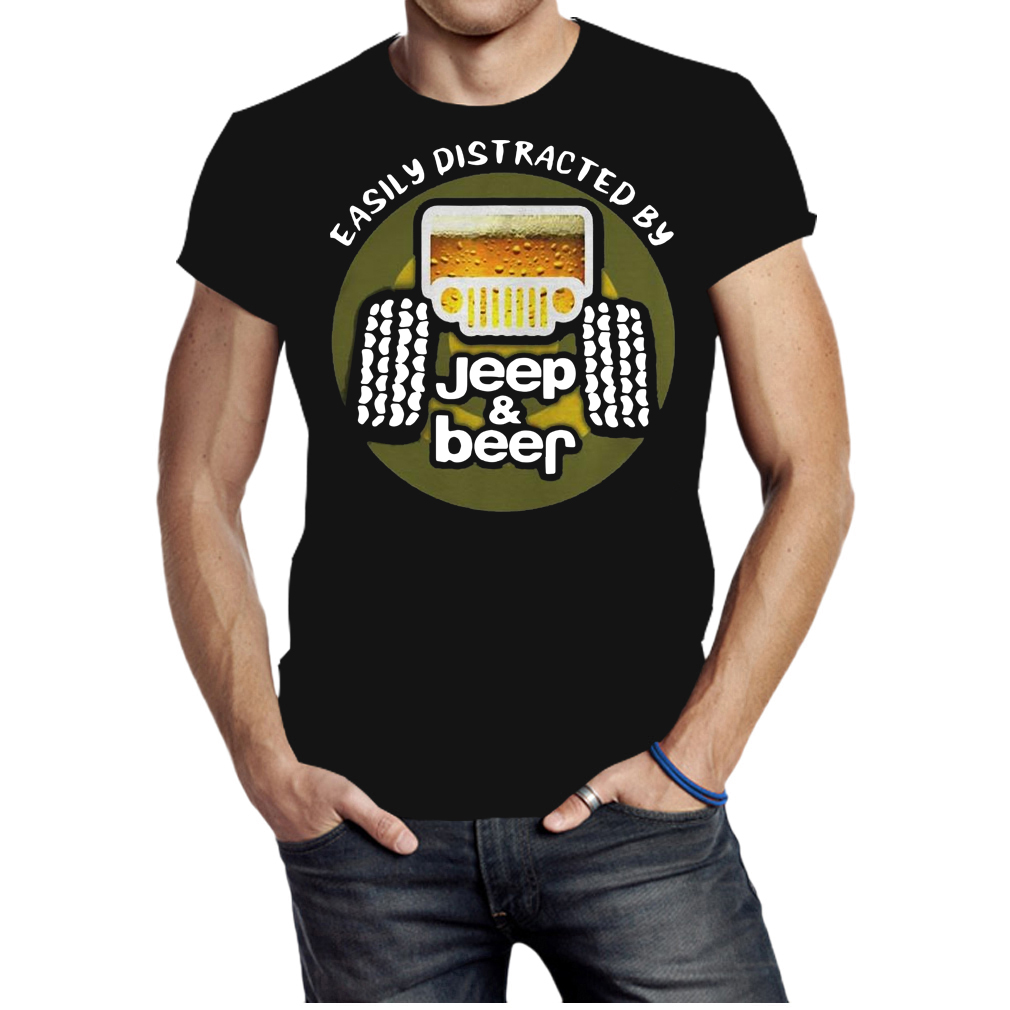 Easily distracted by Jeep and Beer shirt