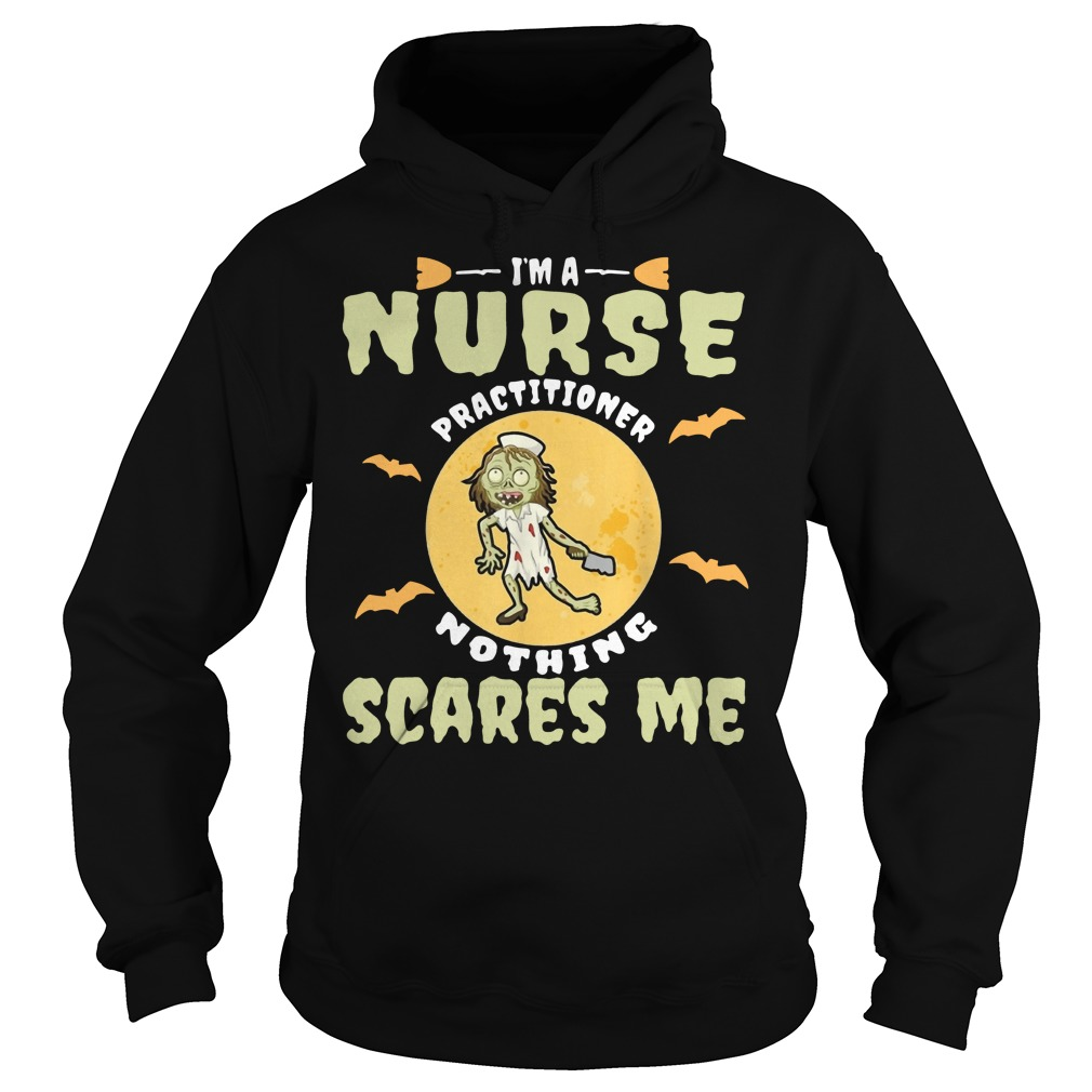 I'm a nurse practitioner nothing scares me Halloween Hoodie