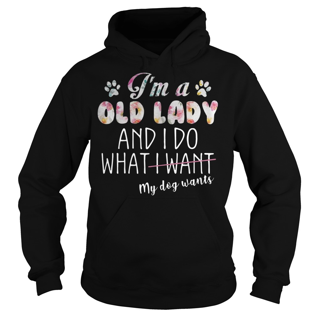 I'm a old lady and I do what my dog wants Hoodie