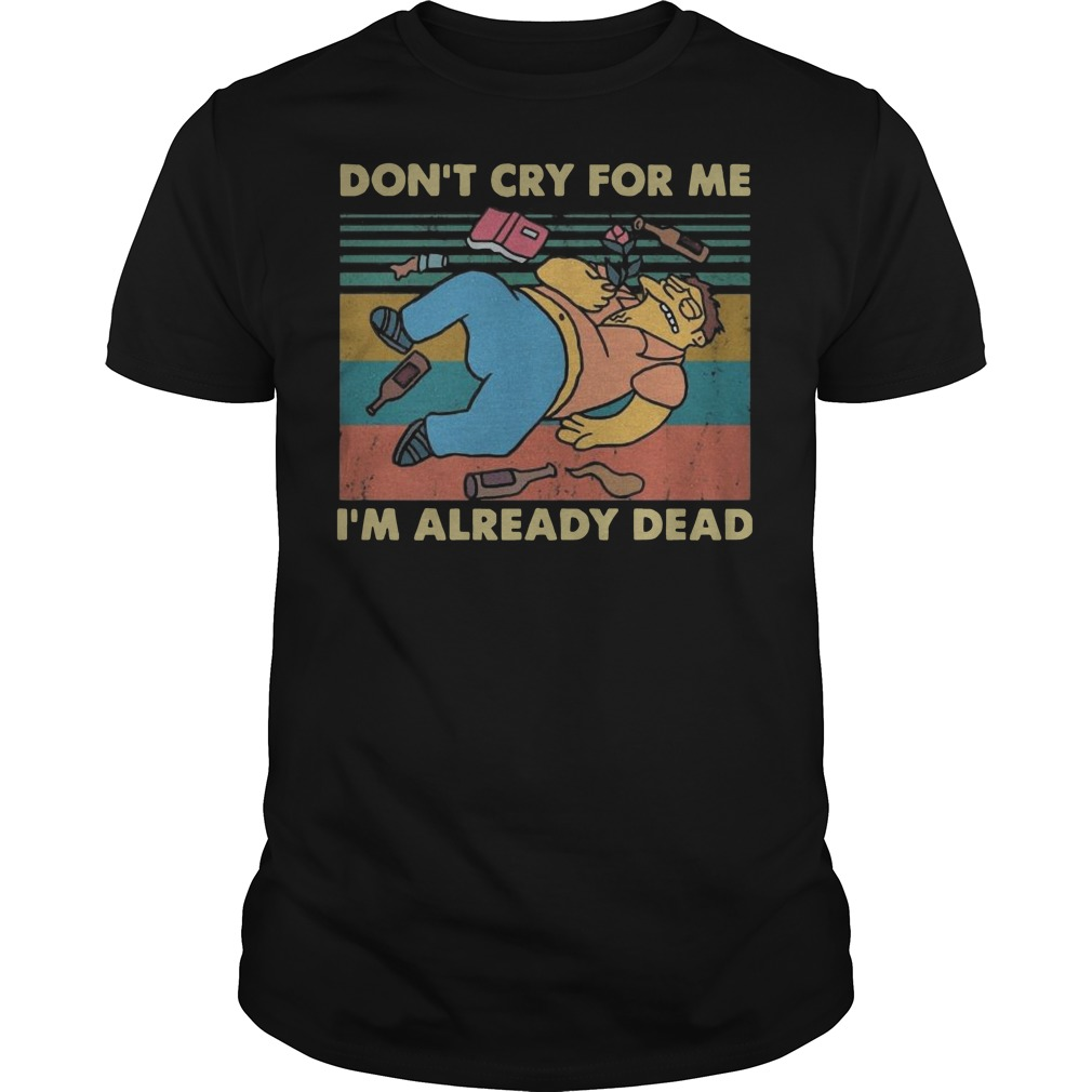 Vintage simpsons don't cry for me I'm already dead Guys t-shirt