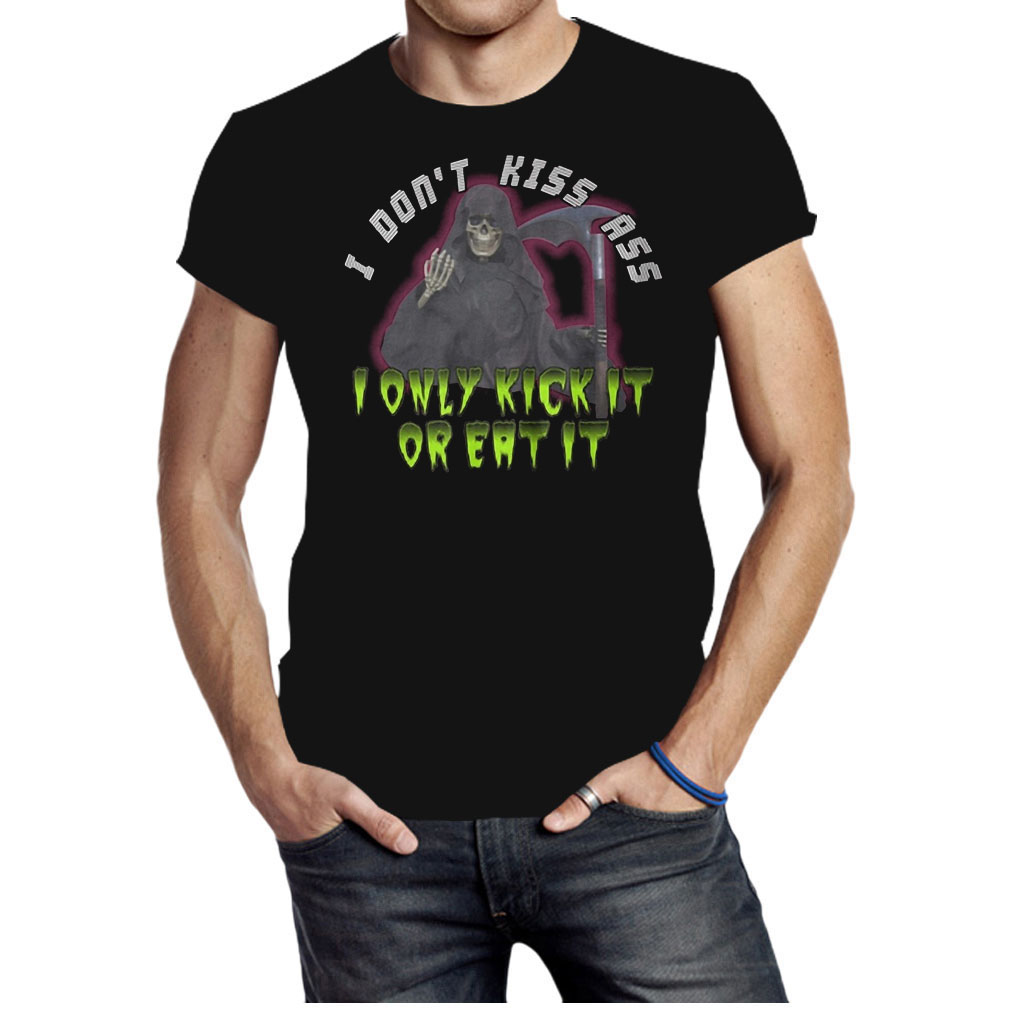 I don't kiss ass I only kick it or eat it shirt