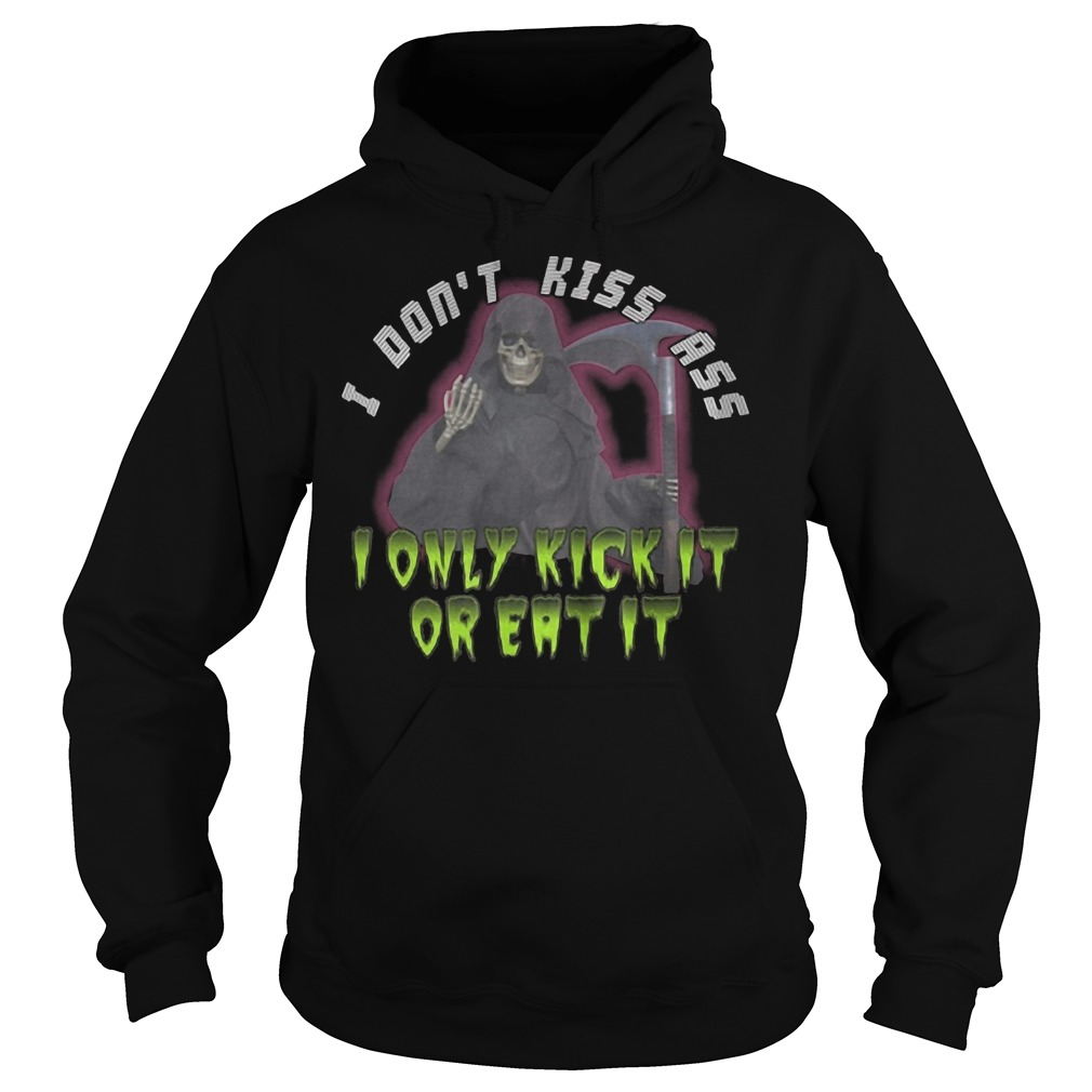 I don't kiss ass I only kick it or eat it Hoodie