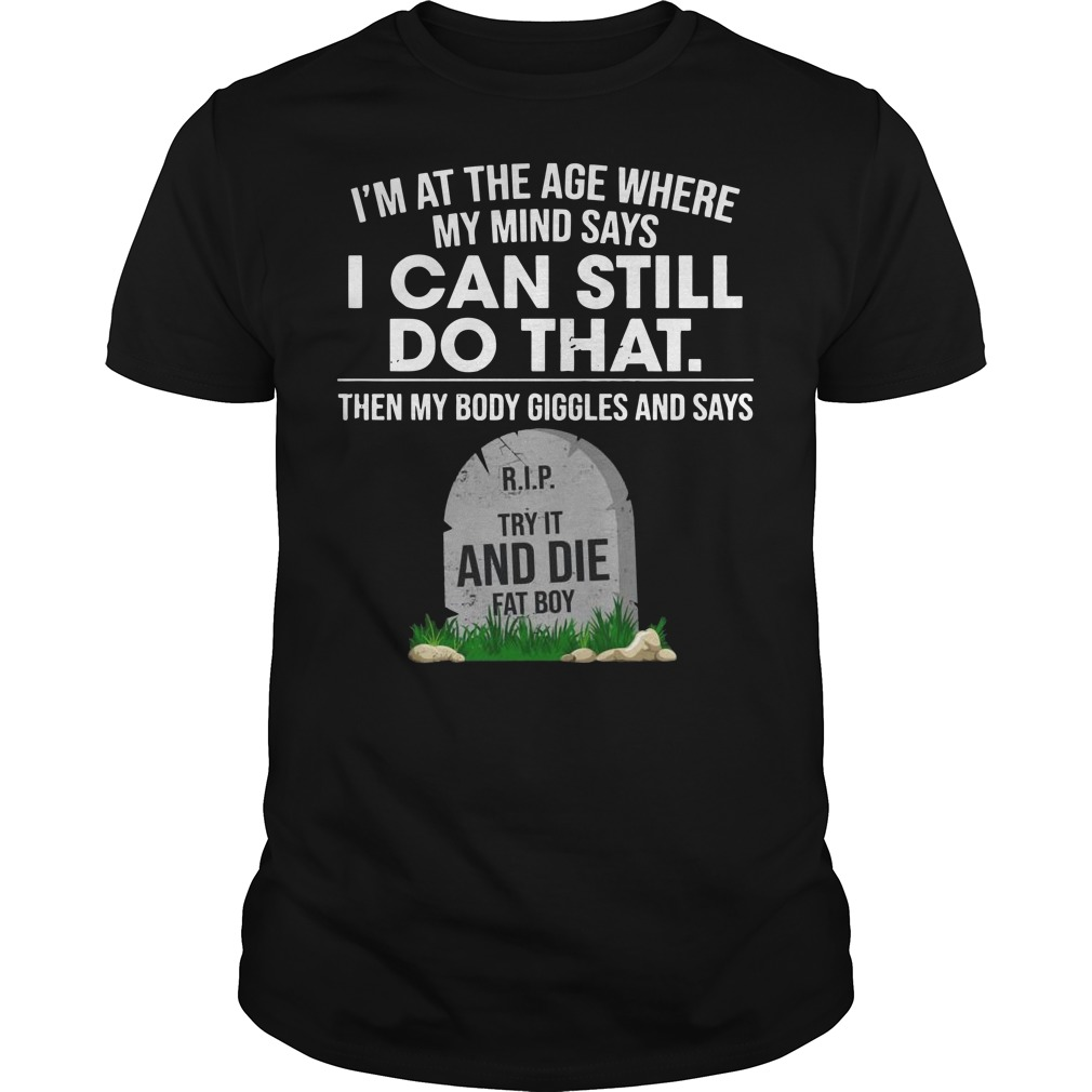 I'm at the age where my mind says I can still do that Guys t-shirt