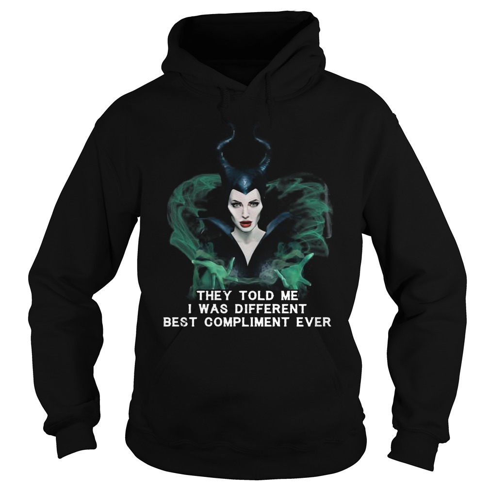 Maleficent they told me I was different best compliment ever Hoodie