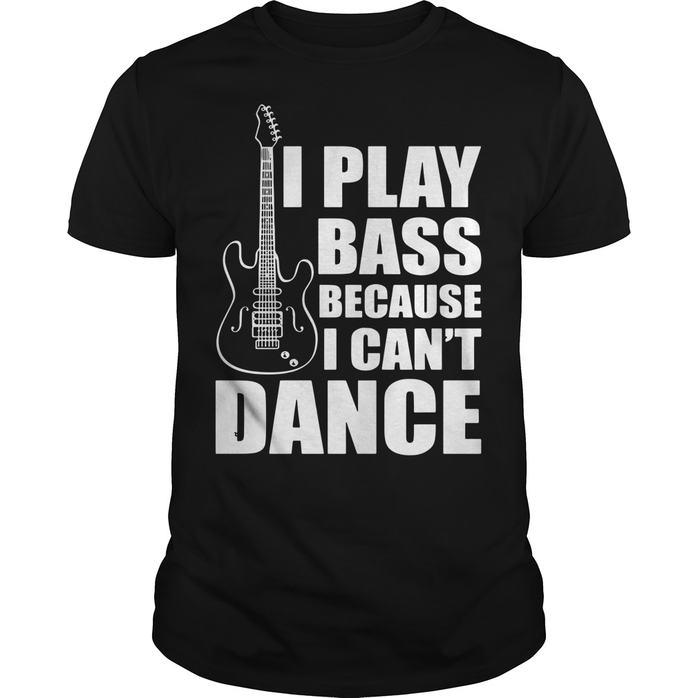 I play bass because I can't dance funny guitar players Guys t-shirt