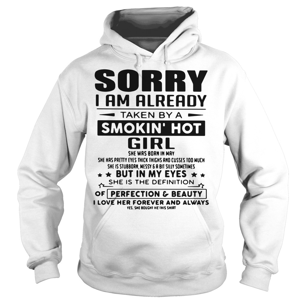 Sorry I am already taken by a smokin' hot girl she was born in may Hoodie