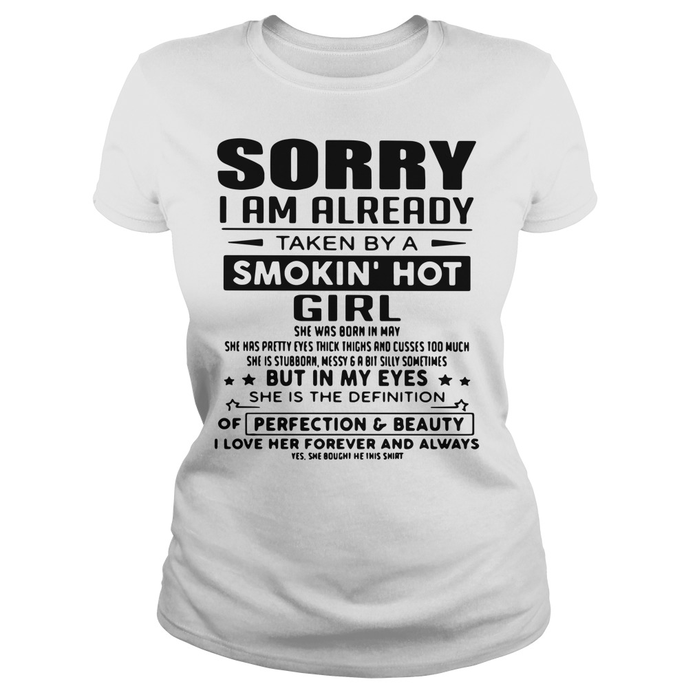 Sorry I am already taken by a smokin' hot girl she was born in may Ladies t-shirt