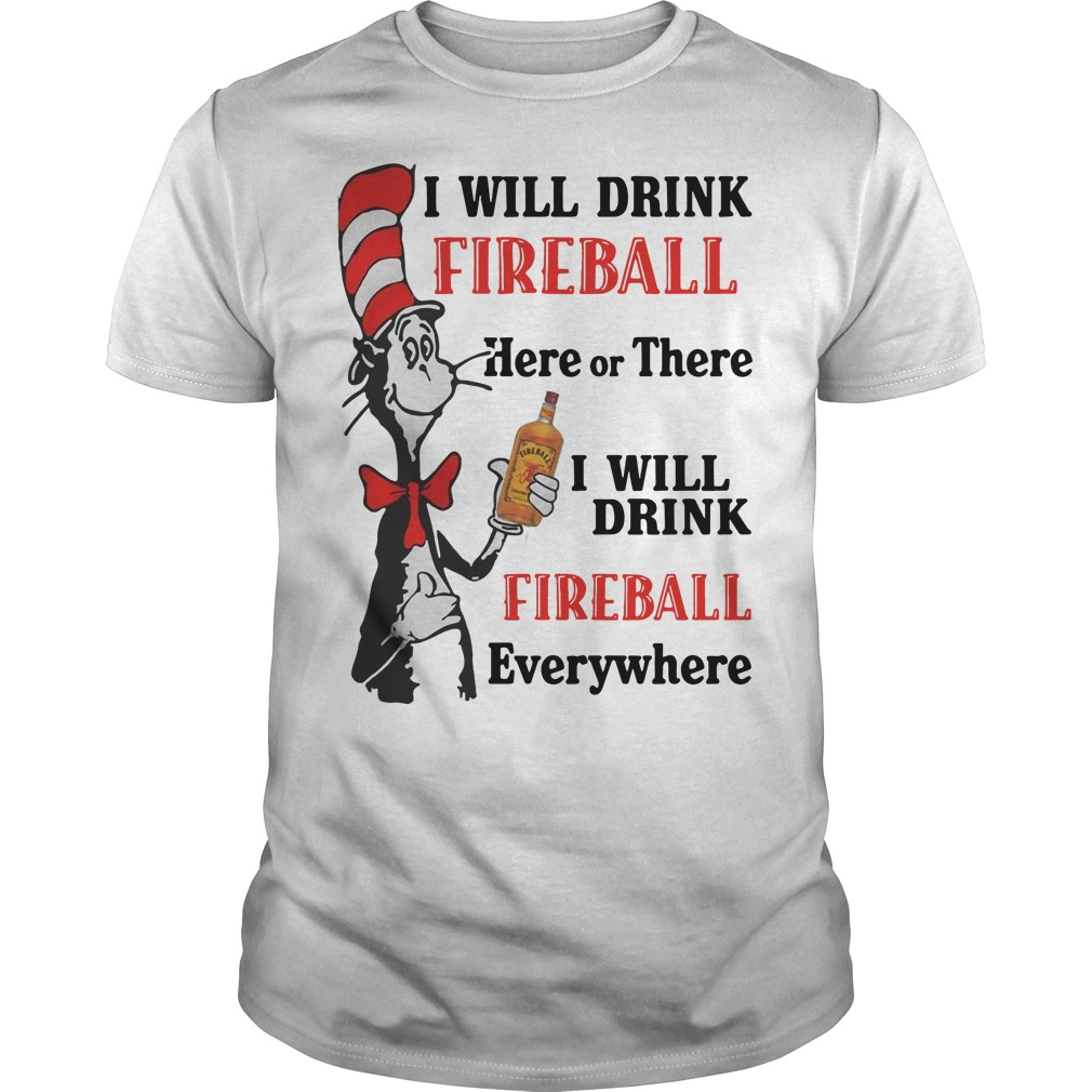 I will drink fireball Here or There I will drink fireball everywhere Guys t-shirt