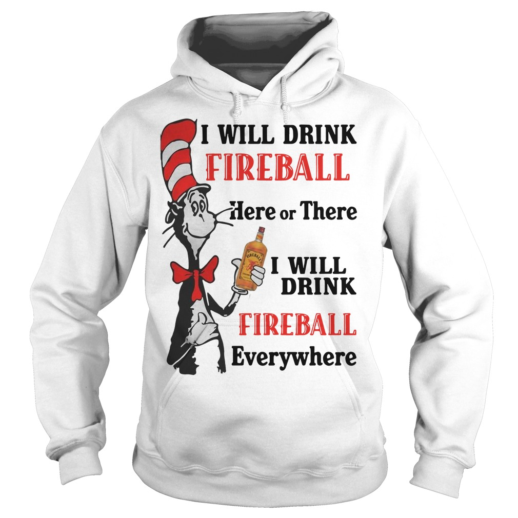 I will drink fireball Here or There I will drink fireball everywhere Hoodie