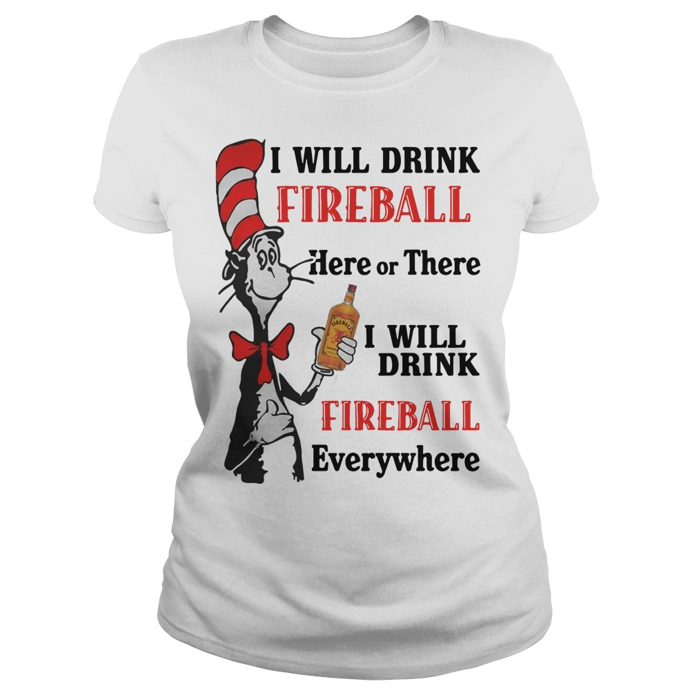 I will drink fireball Here or There I will drink fireball everywhere Ladies t-shirt