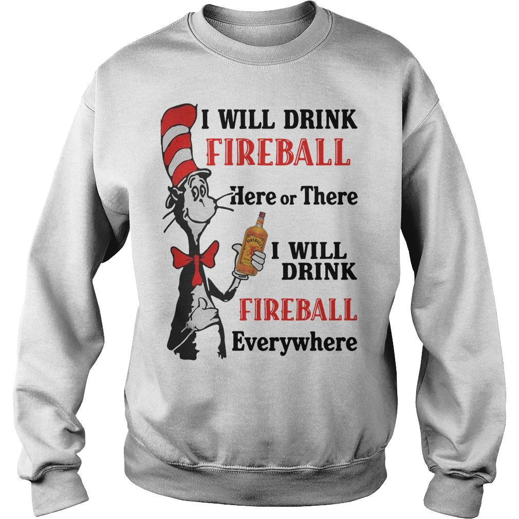 I will drink fireball Here or There I will drink fireball everywhere Sweater