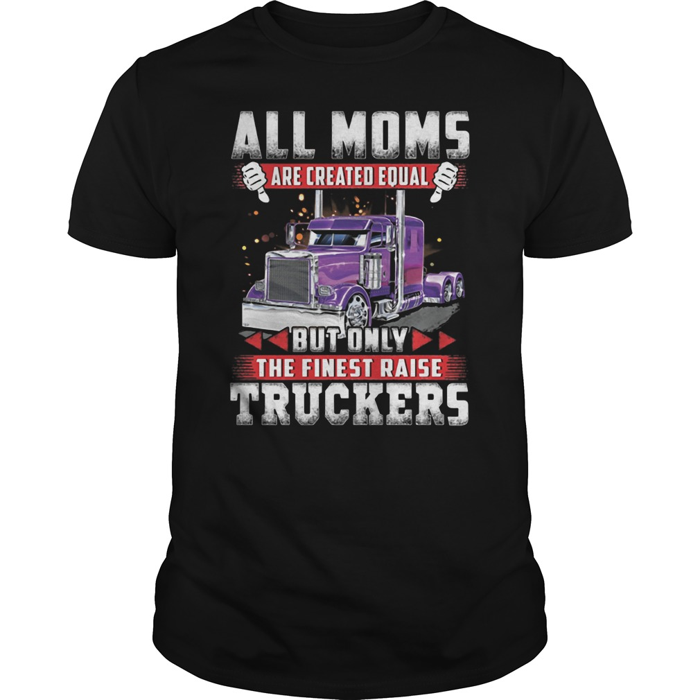 All moms are created equal but only the finest raise truckers Guys t-shirt