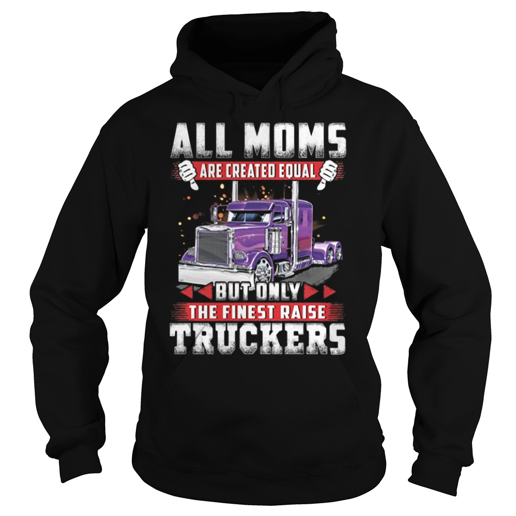 All moms are created equal but only the finest raise truckers Hoodie