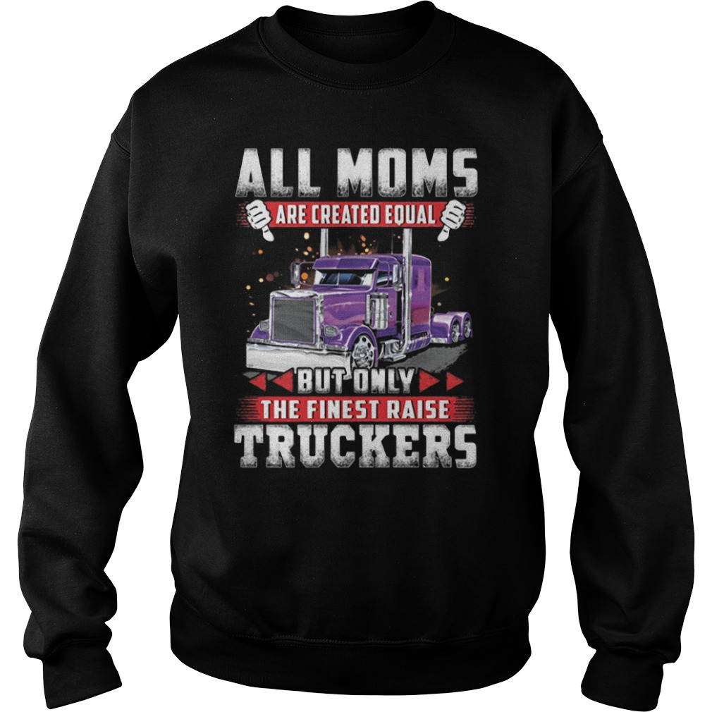 All moms are created equal but only the finest raise truckers Sweater