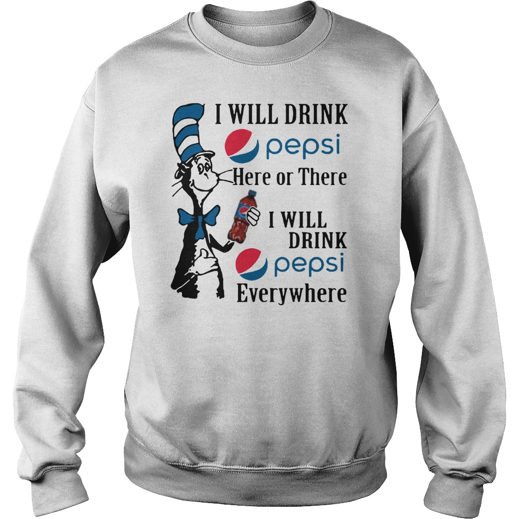 Official I will drink pepsi here or there I will drink pepsi everywhere Sweater
