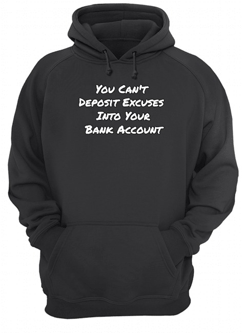 You can't deposit excuses into your bank account Hoodie