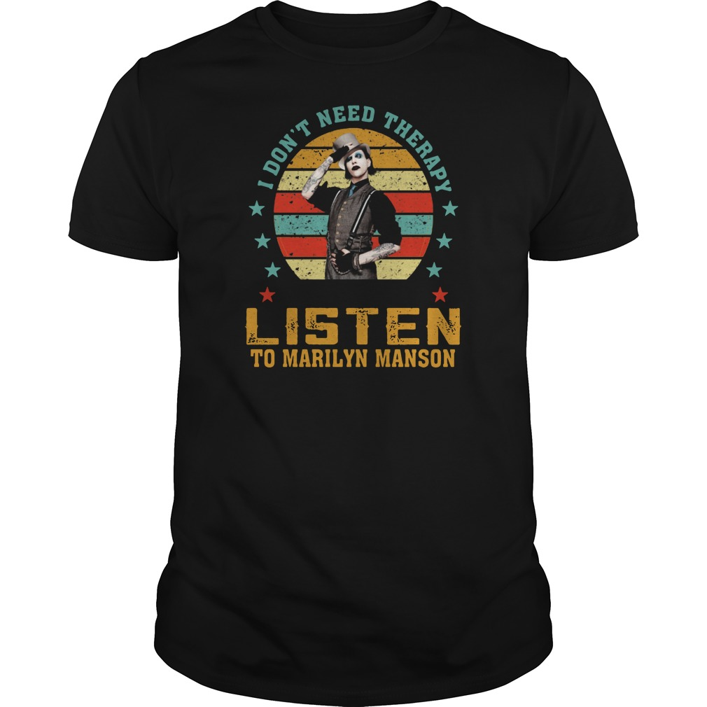 I don't need therapy I just need to listen to Marilyn Manson Guys t-shirt