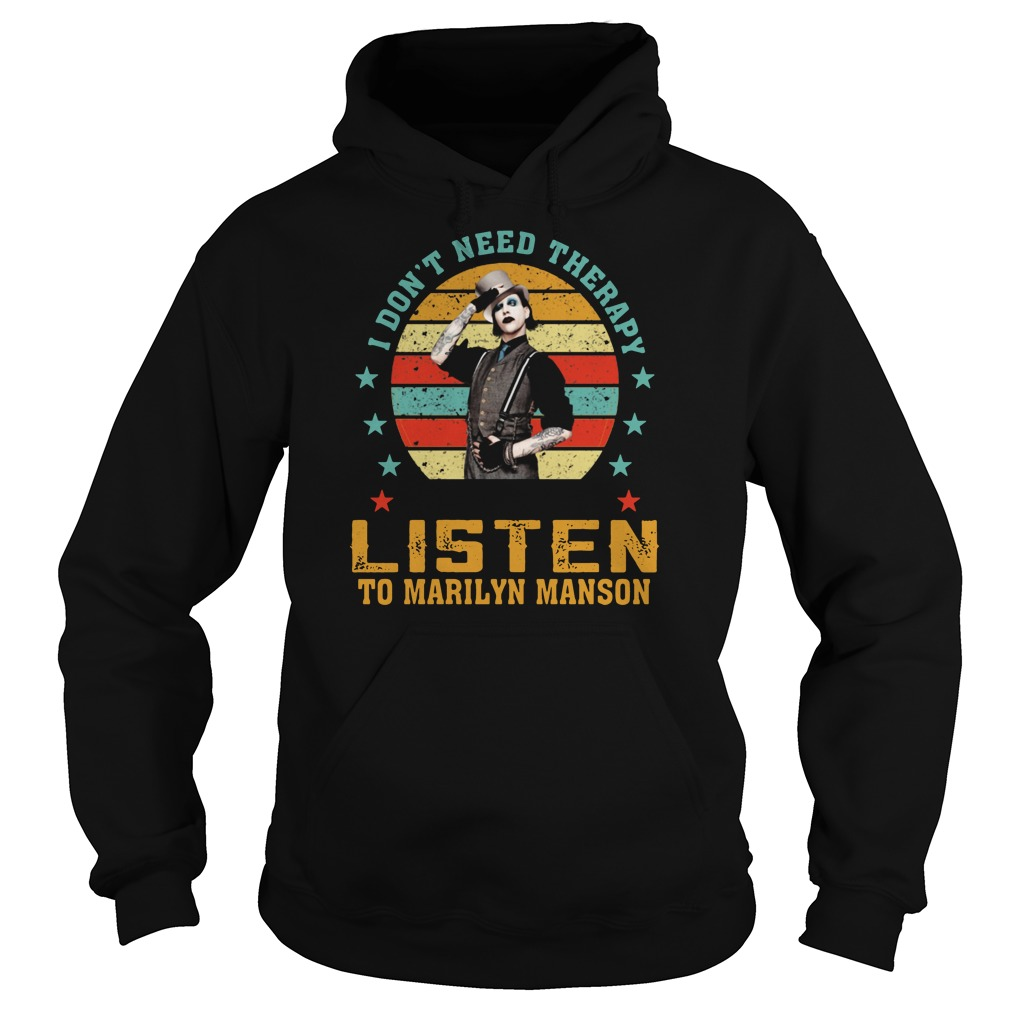 I don't need therapy I just need to listen to Marilyn Manson Hoodie