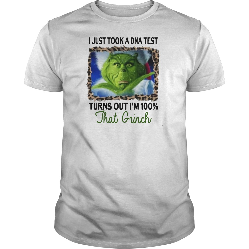 I just took a dna test turns out I'm 100 that Grinch Christmas Guys t-shirt