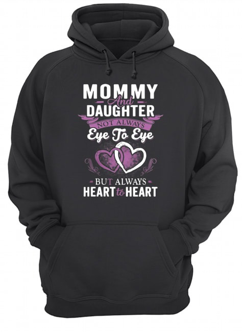 Momy and daughter not always eye to eye but always heart to heart Hoodie