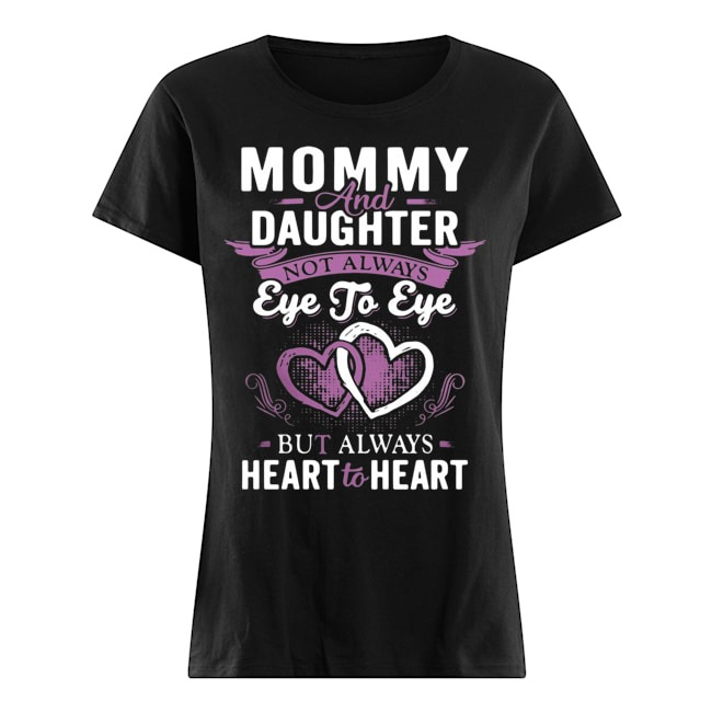 Momy and daughter not always eye to eye but always heart to heart Ladies t-shirt