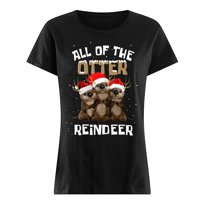 All of the Otter Reindeer Christmas Ladies t-shirt