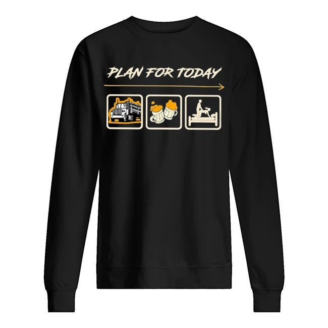 Plan for today truck beer and sex Sweater