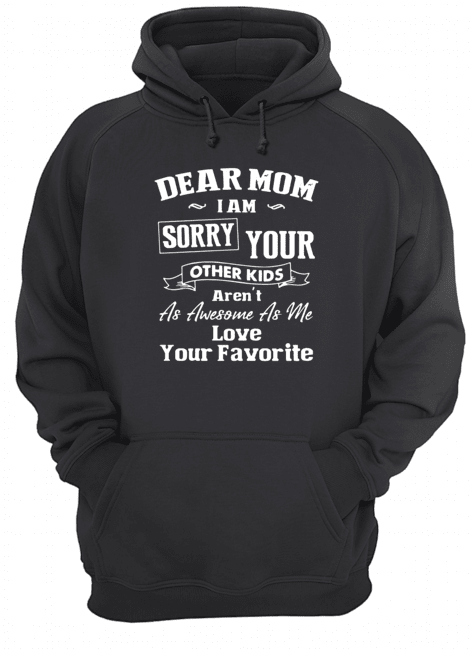 Dear Mom I'm sorry your other kids Hoodie