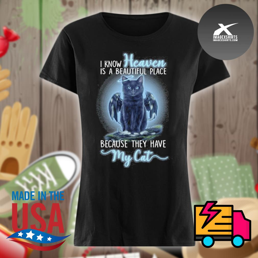 Angel cat I know heaven is a beautiful place because they have my cat s Ladies t-shirt