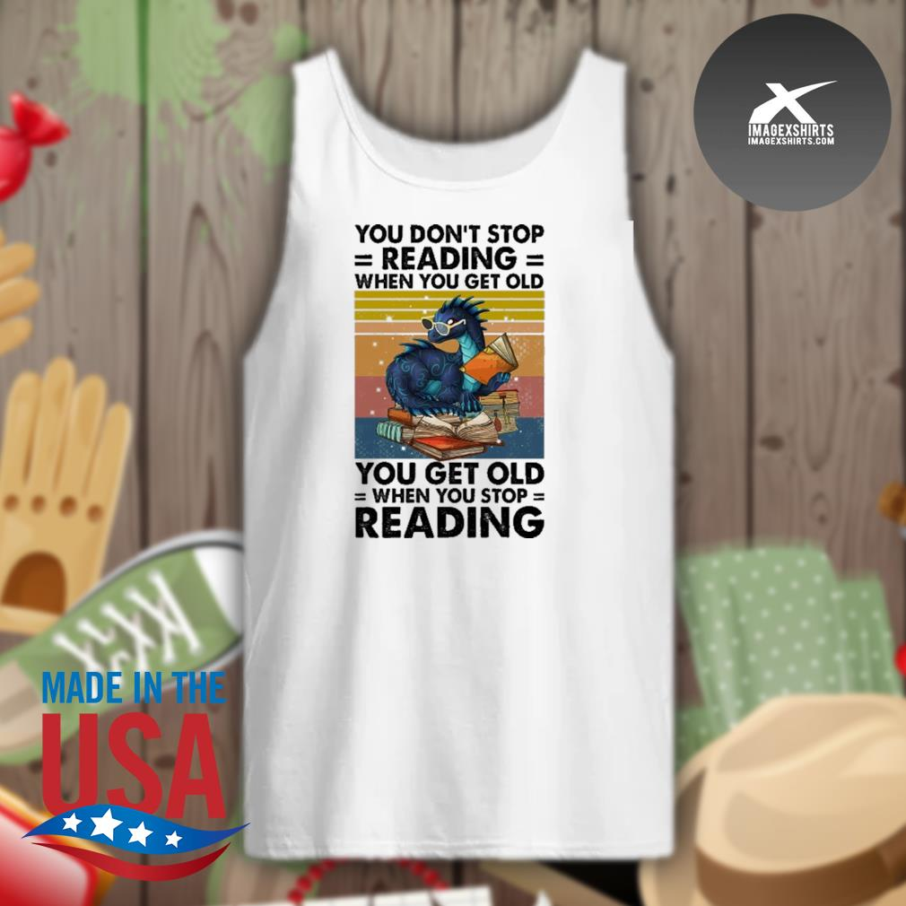 Dragon you don't stop reading when you get old you get old when you stop reading vintage s Tank-top