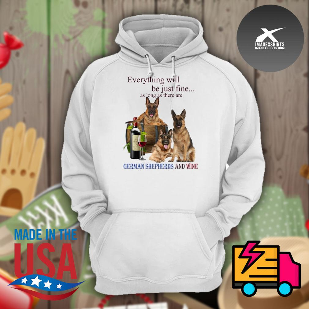 Everything will be just fine as long as there are German Shepherd and win s Hoodie