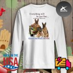 Everything will be just fine as long as there are German Shepherd and win s Sweater
