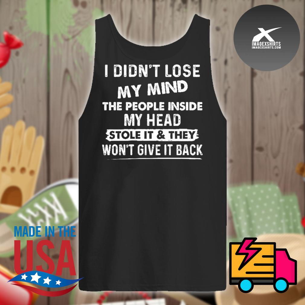 I didn't lose my mind the people inside my head stole it and they won't give it back s Tank-top