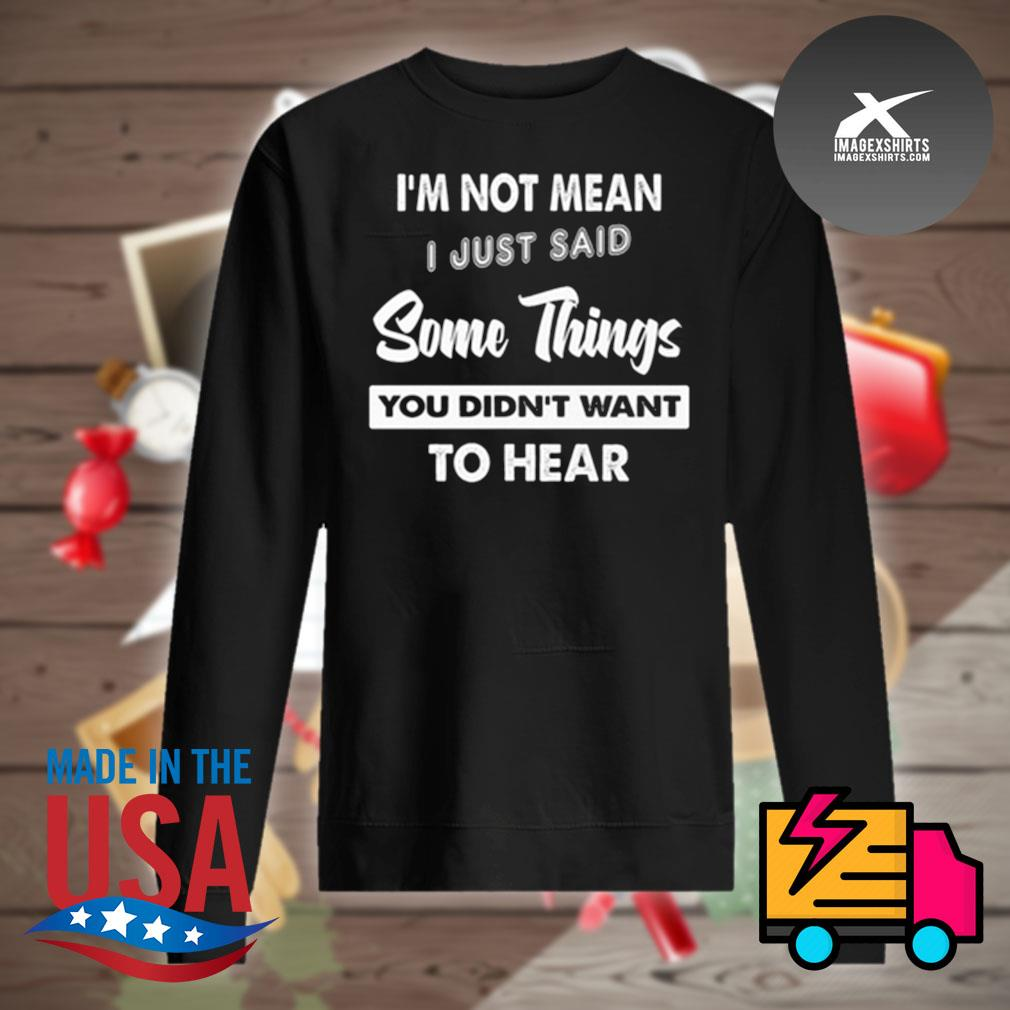 I'm not mean I just said some things you didn't want to hear s Sweater
