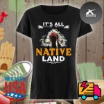 It's all Native land s Ladies t-shirt