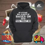 My attitude will always be based on how you treat me s Hoodie