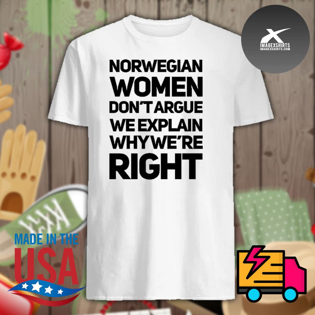 Norwegian women don't argue we explain why we're right shirt